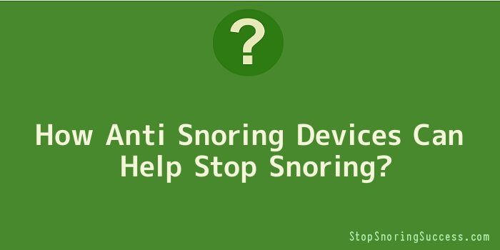How Anti Snoring Devices Can Help Stop Snoring