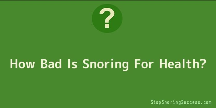 How Bad Is Snoring For Health