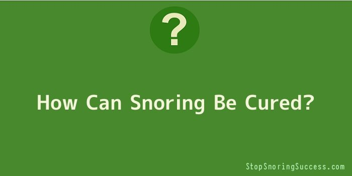 How Can Snoring Be Cured