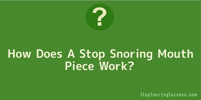 How Does A Stop Snoring Mouth Piece Work