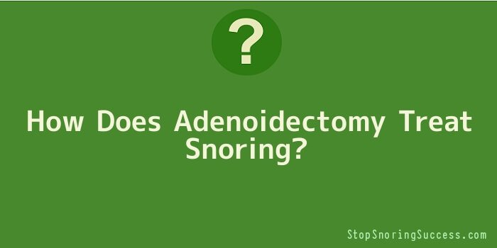 How Does Adenoidectomy Treat Snoring