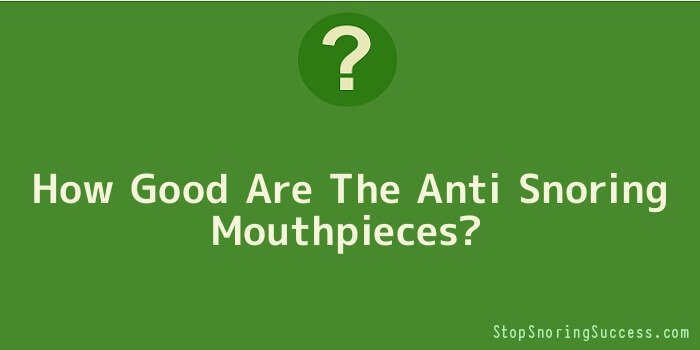 How Good Are The Anti Snoring Mouthpieces