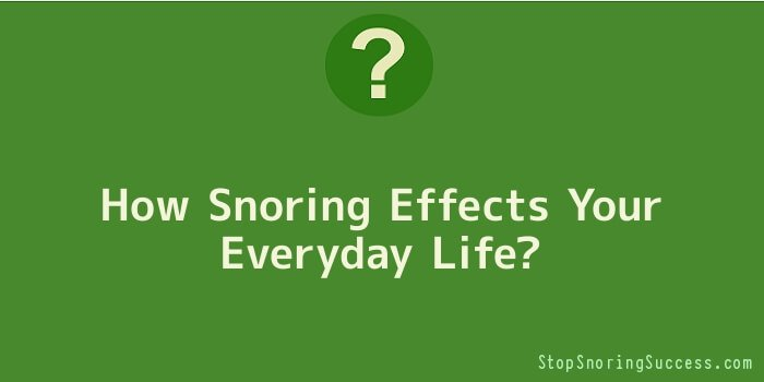 How Snoring Effects Your Everyday Life