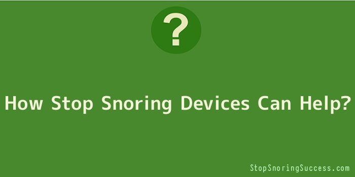 How Stop Snoring Devices Can Help