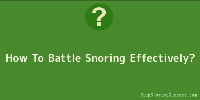 How To Battle Snoring Effectively