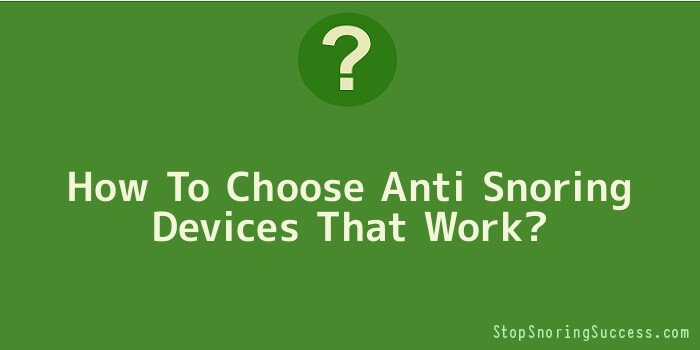 How To Choose Anti Snoring Devices That Work