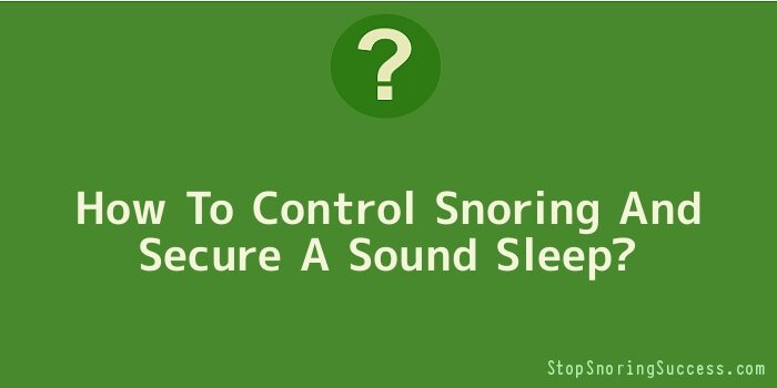 How To Control Snoring And Secure A Sound Sleep