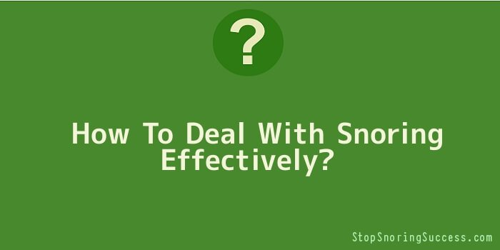 How To Deal With Snoring Effectively