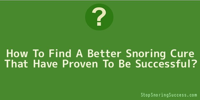 How To Find A Better Snoring Cure That Have Proven To Be Successful