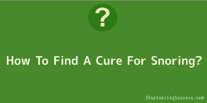 How To Find A Cure For Snoring