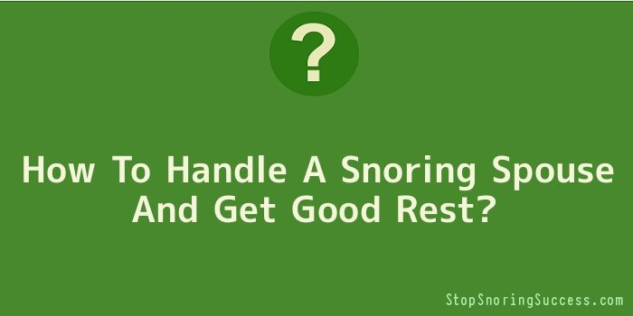 How To Handle A Snoring Spouse And Get Good Rest