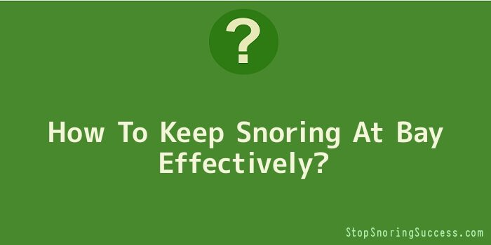 How To Keep Snoring At Bay Effectively