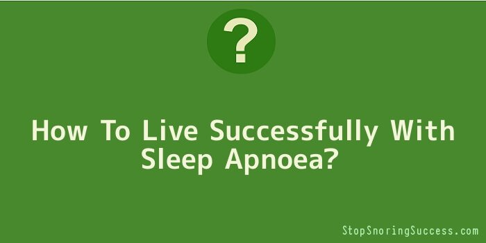 How To Live Successfully With Sleep Apnoea