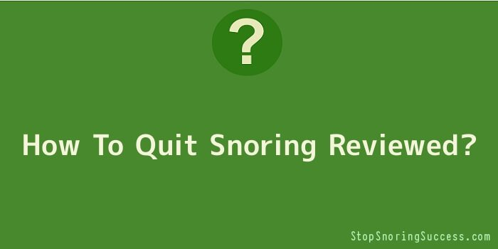 How To Quit Snoring Reviewed