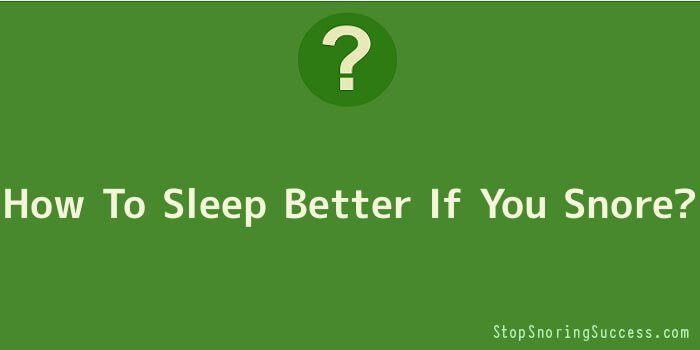 How To Sleep Better If You Snore