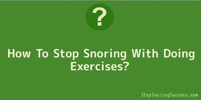 How To Stop Snoring With Doing Exercises
