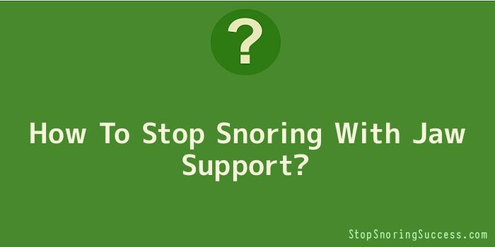 How To Stop Snoring With Jaw Support