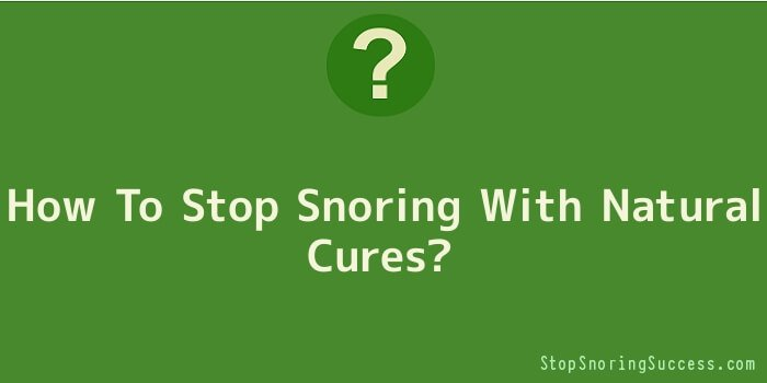 How To Stop Snoring With Natural Cures