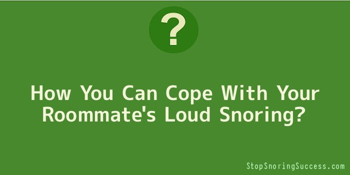 How You Can Cope With Your Roommate's Loud Snoring