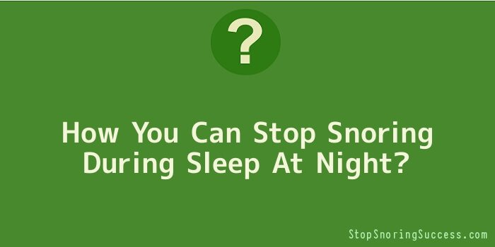 How You Can Stop Snoring During Sleep At Night