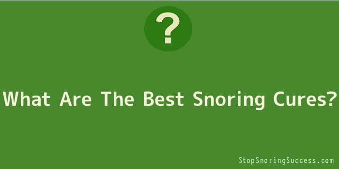 What Are The Best Snoring Cures