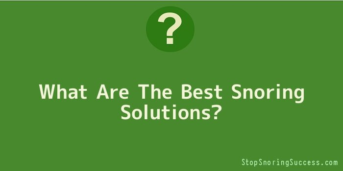 What Are The Best Snoring Solutions
