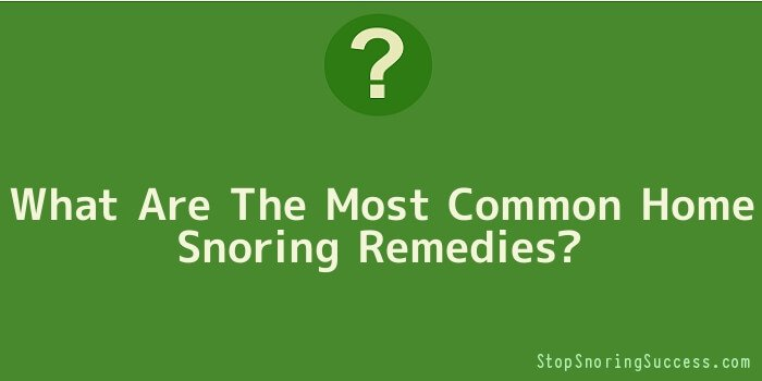 What Are The Most Common Home Snoring Remedies