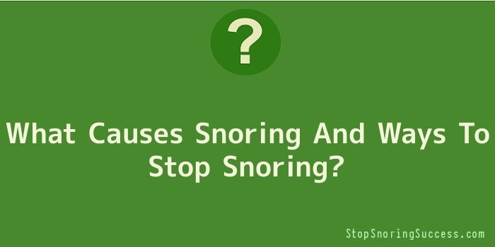 What Causes Snoring And Ways To Stop Snoring
