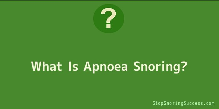 What Is Apnoea Snoring