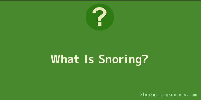 What Is Snoring